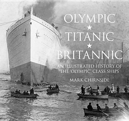 Olympic, Titanic, Britannic By Chirnside, Mark